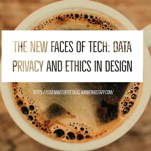 Coffee Talks: The New Faces of Tech: Data Privacy and Ethics in Design